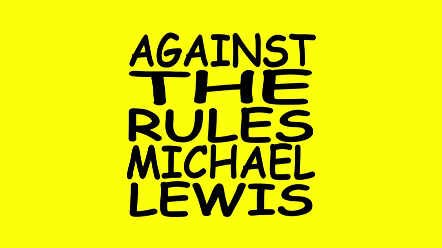 Against The Rules podcast by Michael Lewis